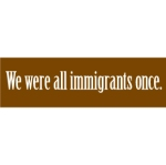 We Were All Immigrants Once Small Sticker(5286)