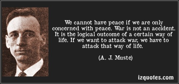 quote-we-cannot-have-peace-if-we-are-only-concerned-with-peace-war-is-not-an-accident-it-is-the-logical-a-j-muste-133380